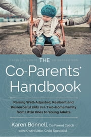 The Co-Parents' Handbook - Raising Well-Adjusted, Resilient, and Resourceful Kids in a Two-Home Family—From Little Ones to Young Adults ebook by Karen Bonnell