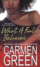What A Fool Believes ebook by Carmen Green