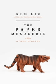 The Paper Menagerie and Other Stories ebook by Ken Liu