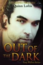Out Of The Dark, Book 4 The Grey Wolves Series 電子書 by Quinn Loftis