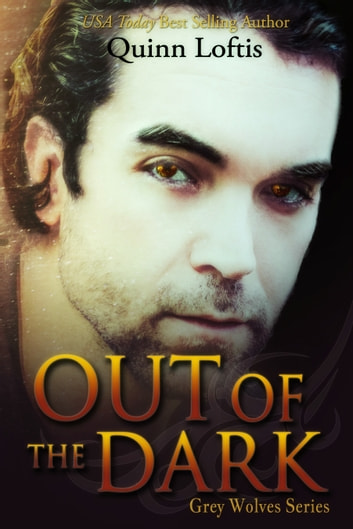 Out Of The Dark, Book 4 The Grey Wolves Series ebook by Quinn Loftis