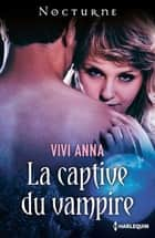 La captive du vampire ebook by Vivi Anna