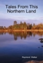 Tales From This Northern Land ebook by Raymond Walker