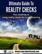 Ultimate Guide To Reality Checks - Your roadmap to using reality checks for lucid dreaming ebook by Stefan