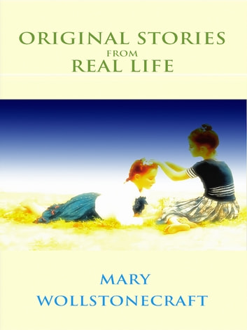Original Stories From Real Life ebook by Mary Wollstonecraft