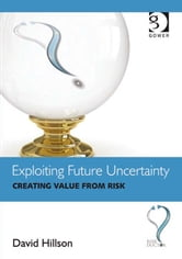 Exploiting Future Uncertainty - Creating Value from Risk ebook by Dr David Hillson