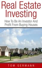 Real Estate Investing ebook by Tom Germann