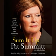 Sum It Up - A Thousand and Ninety-Eight Victories, a Couple of Irrelevant Losses, and a Life in Perspective audiobook by Pat Head Summitt, Sally Jenkins