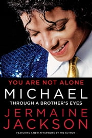 You Are Not Alone - Michael, Through a Brother's Eyes ebook by Jermaine Jackson