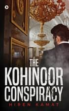 The Kohinoor Conspiracy ebook by Hiren Kamat