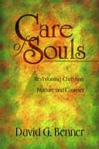 Care of Souls - Revisioning Christian Nurture and Counsel ebook by David G. Benner