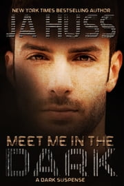 Meet Me In The Dark - (A Dark Suspense) ebook by J.A. Huss