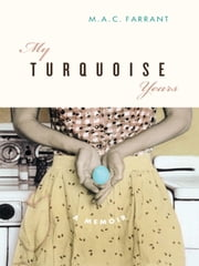 My Turquoise Years ebook by M.A.C. Farrant