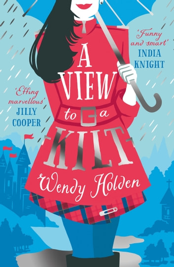 A View to a Kilt - romantic comedy from the author of The Governess ebook by Wendy Holden