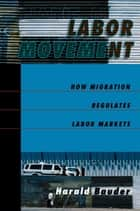 Labor Movement - How Migration Regulates Labor Markets ebook by Harald Bauder