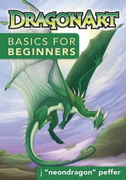 DragonArt™ Basics for Beginners ebook by J NeonDragon