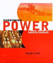 Consuming Power - A Social History of American Energies ebook by David E. Nye