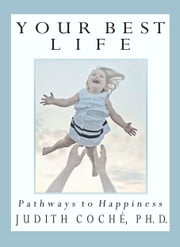 Your Best Life: Pathways to Happiness ebook by Judith Coche,PhD