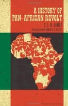 A History Of Pan-african Revolt ebook by C. L. R. James, Robin D. G. Kelley