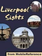 Liverpool Sights: a travel guide to the top 25 attractions in Liverpool, England, UK. (Mobi Sights) ebook by MobileReference