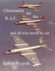Christianity For The R.A.F. ebook by Robert Rycroft