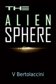 The Alien Sphere ebook by V Bertolaccini