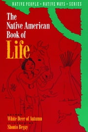 The Native American Book of Life ebook by White Deer of Aautumn
