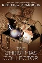 The Christmas Collector ebook by Kristina McMorris