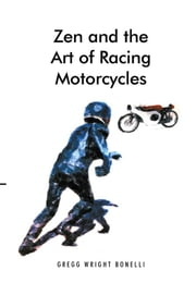 Zen and the Art of Racing Motorcycles ebook by Gregg Wright Bonelli