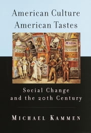 American Culture, American Tastes - Social Change and the 2th Century ebook by Michael Kammen