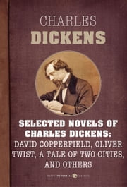 Selected Novels of Charles Dickens: David Copperfield, Oliver Twist, A Tale of T ebook by Charles Dickens