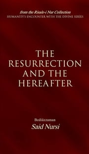 The Resurrection and the Hereafter (Ciltli) ebook by Bediüzzaman Said-i Nursi,Ali Ünal