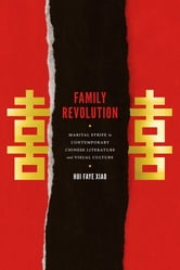Family Revolution - Marital Strife in Contemporary Chinese Literature and Visual Culture ebook by Hui Faye Xiao
