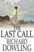 The Last Call - A Romance ebook by Richard Dowling