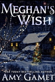 Meghan's Wish: A Novella ebook by Amy Gamet
