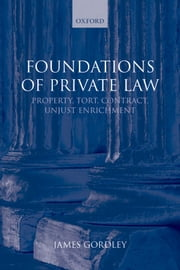 Foundations of Private Law - Property, Tort, Contract, Unjust Enrichment ebook by James Gordley