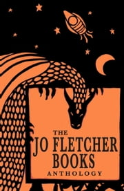 The Jo Fletcher Books Anthology ebook by Frank P. Ryan, Markus Heitz, Christopher Golden