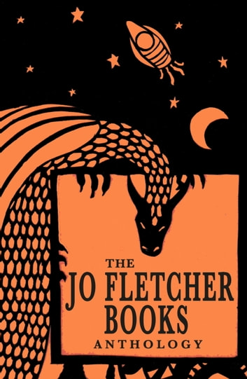 The Jo Fletcher Books Anthology eBook by Frank P. Ryan,Markus Heitz,Christopher Golden