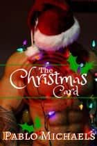 The Christmas Card ebook by Pablo Michaels