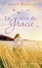 Le rêve de Gracie ebook by Susan Mallery