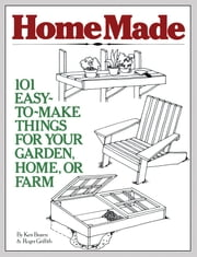 HomeMade - 101 Easy-to-Make Things for Your Garden, Home, or Farm ebook by Ken Braren,Roger Griffith