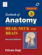 Textbook of Anatomy Head, Neck, and Brain; Volume III ebook by Vishram Singh