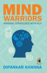 Mind Warriors - Winning Strategies with NLP ebook by Dipankar Khanna