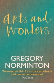 Arts and Wonders ebook by Gregory Norminton
