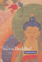 Who Is the Buddha? ebook by Sangharakshita