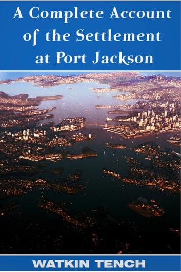 A Complete Account of the Settlement at Port Jackson ebook by Lieutenant-General Watkin Tench