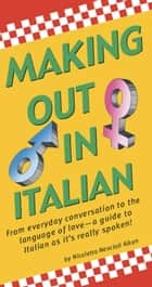 Making Out In Italian ebook by Nicoletta Nencioli Aiken