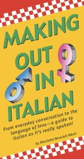 Making Out In Italian - (Italian Phrasebook) ebook by Nicoletta Nencioli Aiken