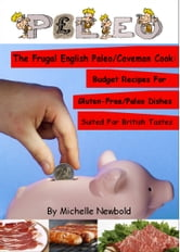The Frugal English Paleo/Caveman Cook: Budget Recipes For Gluten-Free/Paleo Dishes Suited For British Tastes ebook by Michelle Newbold