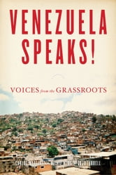 Venezuela Speaks! - VOICES FROM THE GRASSROOTS ebook by